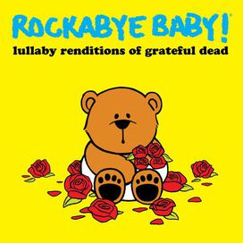 Rockabye Baby - Rockabye Baby! Lullaby Renditions of Grateful Dead