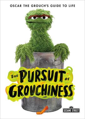 The Pursuit of Grouchiness: Oscar the Grouch's Guide to Life [Hardcover]
