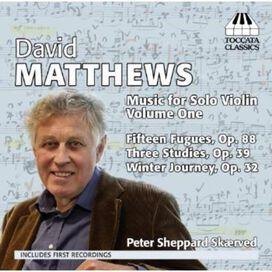 Peter Sheppard Skærved - David Matthews: Music for Solo Violin, Vol. 1