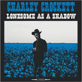 Charley Crockett - Lonesome As As Shadow