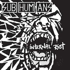 The Subhumans - Internal Riot