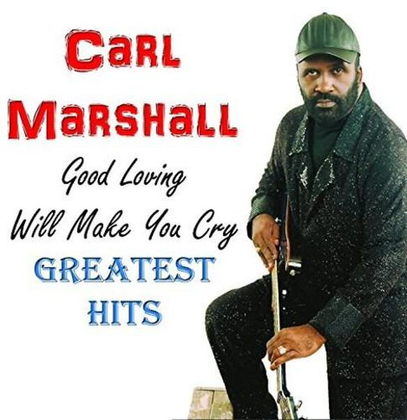 Carl Marshall - Good Loving Will Make You Cry, GH