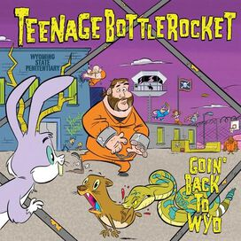 Teenage Bottlerocket - Goin' Back to Wyo