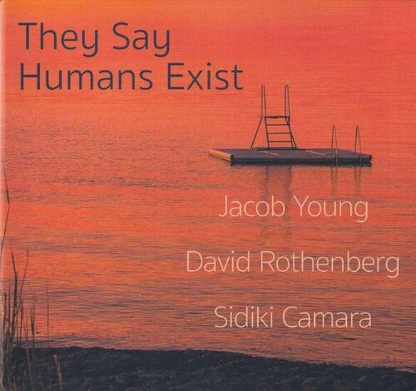 Jacob Young / David Rothenberg / Sidiki Camara - They Say Humans Exist
