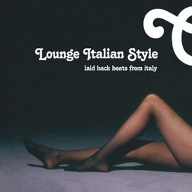 Lounge Italian Style: Laid Back Beats From Italy - Lounge Italian Style: Laid Back Beats from Italy
