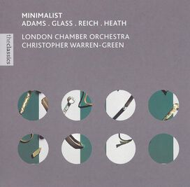 Christopher Warren-Green / London Chamber Orchestra - Minimalist: Adams, Glass, Reich, Heath