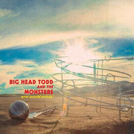 Big Head Todd and The Monsters - New World Arisin'