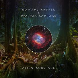 Edward Ka-Spel / Motion Kapture - Alien Subspace