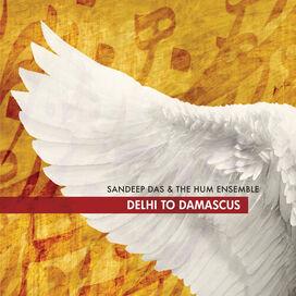 Sandeep Das & the Hum Ensemble - Delhi To Damascus
