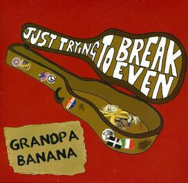 Grandpa Banana (Lowell Levinger) - Just Trying to Break Even