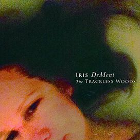 Iris DeMent - Trackless Woods