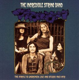 Incredible String Band - Circle Is Unbroken: Live and Studio 1967-1972