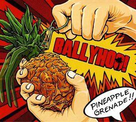 Ballyhoo! - Pineapple Grenade!!
