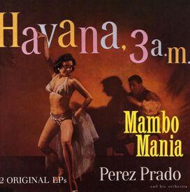 Perez Prado - Mambo Mania/Havana 3 A.M.