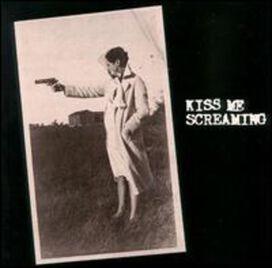 Kiss Me Screaming - Kiss Me Screaming