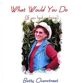 Betty Overstreet - What Would You Do (If You Had a Choice)