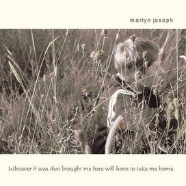 Martyn Joseph - Whoever It Was That Brought Me Here Will Have To