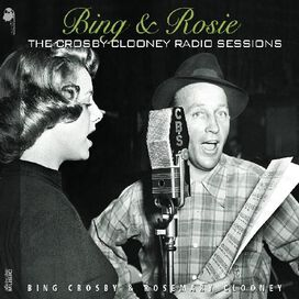 Bing Crosby/Rosemary Clooney - Bing & Rosie: The Crosby-Clooney Radio Sessions