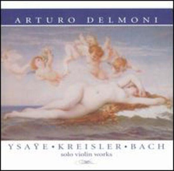 Arturo Delmoni - Plays Ysaye/Kreisler/Bach