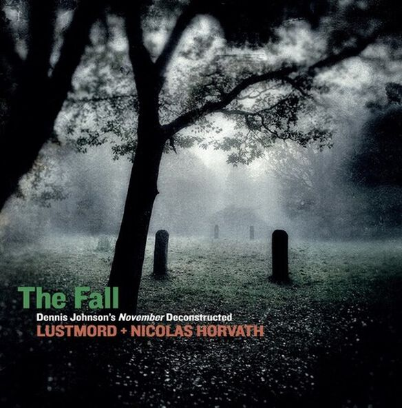 Lustmord/ Nicolas Horvath - The Fall: Dennis Johnson's November Deconstructed