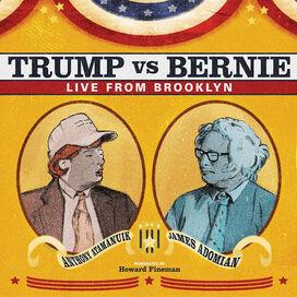 Anthony Atamanuik / James Adomian - Trump Vs. Bernie: The Debate Album