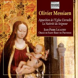 Jean-Pierre Lecaudey - Olivier Messiaen: Apparation de l'Eglise Eternelle; La Nativité du Seigneur