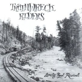 Trainwreck Riders - Lonely Road Revival