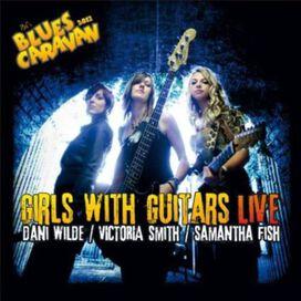 Dani Wilde / Samantha Fish / Victoria Smith - Girls With Guitars Live (W/DVD)