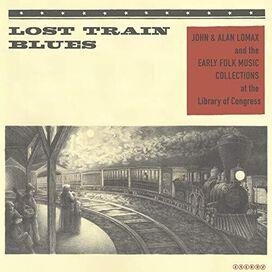 Various - Lost Train Blues: John & Alan Lomax & the Early