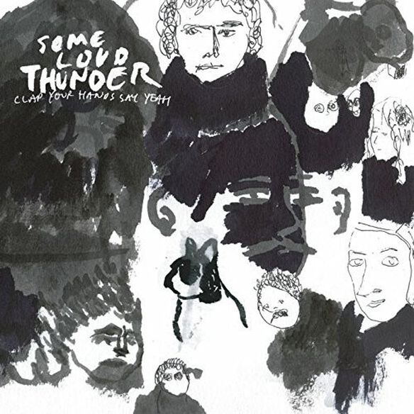 Clap Your Hands Say Yeah - Some Loud Thunder (10th Anniversary Edition)
