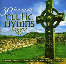 Various Artists - 30 Favorite Celtic Hymns: 30 Hymns Featuring Traditional Irish Instruments