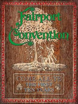 Fairport Convention - Come All Ye: The First Ten Years