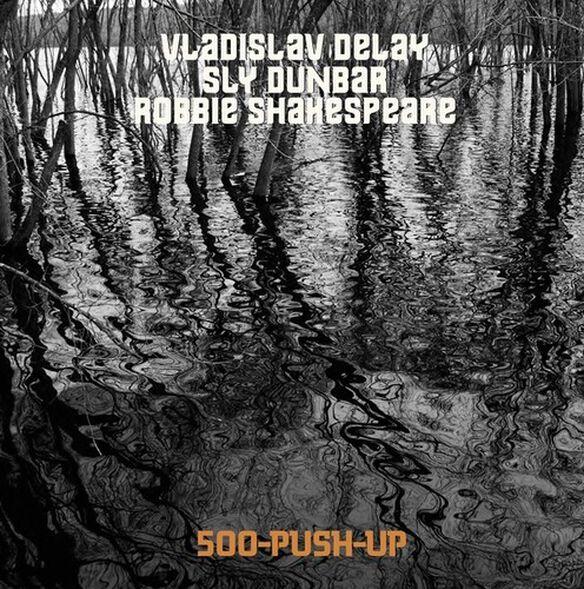 Vladislav Delay/ Sly Dunbar/ Robbie Shakespeare - 500-Push-Up