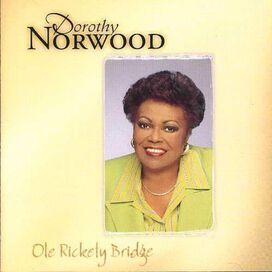 Dorothy Norwood - Ole' Rickety Bridge