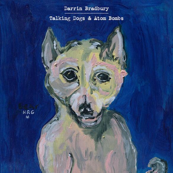 Darrin Bradbury - Talking Dogs & Atom Bombs