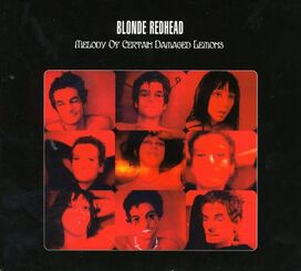 Blonde Redhead - Melody of Certain Damaged Lemons