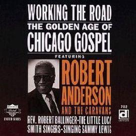 Robert Anderson - Working the Road: Golden Age of Chicago Gospel