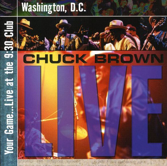 Chuck Brown - Your Game Live at the 9:30