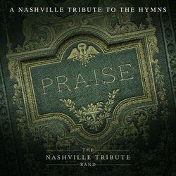Image of Nashville Tribute Band - Praise: A Nashvillle Tribute To The Hymns