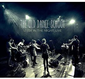 Old Dance School - Steer in the Night: Live