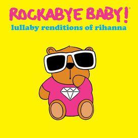 Rockabye Baby! - Lullaby Renditions of Rihanna