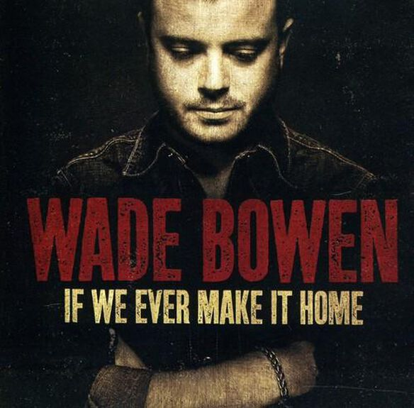 Wade Bowen - If We Ever Make It Home