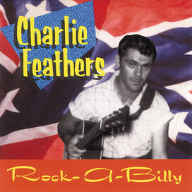 Charlie Feathers - Rare & Unissued Recordings