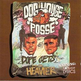 Dog House Posse - Dope Gets No Heavier