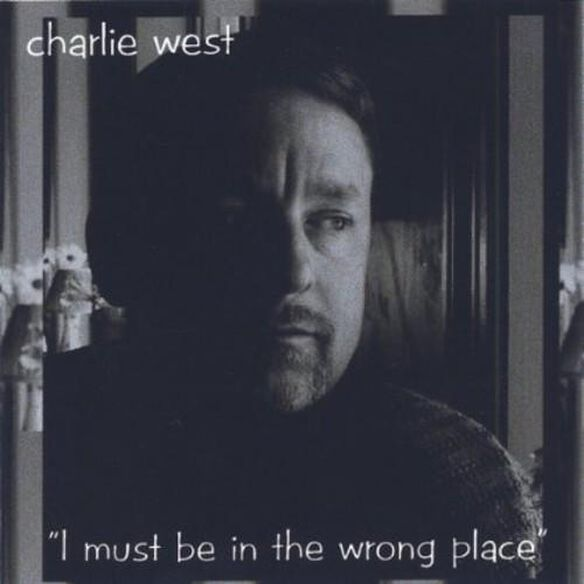 Charlie West - I Must Be In The Wrong Place