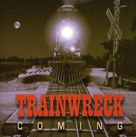 Trainwreck - Train Wreck Coming