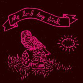 The Lord Dog Bird - The Lord Dog Bird