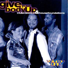 Various Artists - Give Your Body Up: Club Classics & House Foundations