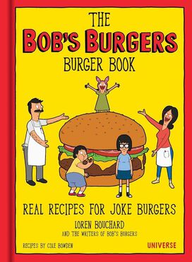 The Bob's Burgers Burger Book: Real Recipes for Joke Burgers [Hardcover Cookbook]