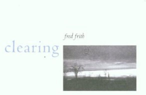 Fred Frith - Clearing